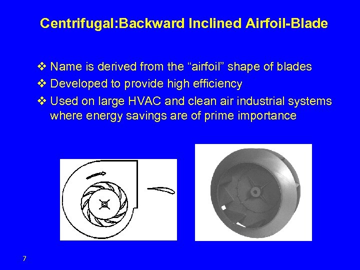 "Centrifugal: Backward Inclined Airfoil-Blade v Name is derived from the ""airfoil"" shape of blades"