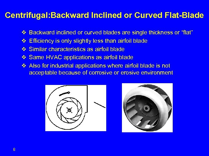 Centrifugal: Backward Inclined or Curved Flat-Blade v v v 8 Backward inclined or curved