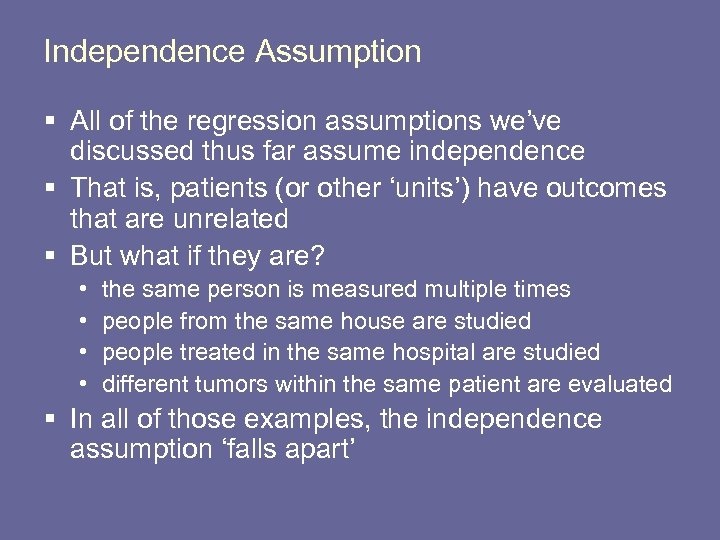 Independence Assumption § All of the regression assumptions we've discussed thus far assume independence