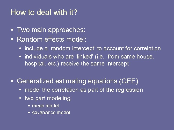 How to deal with it? § Two main approaches: § Random effects model: •
