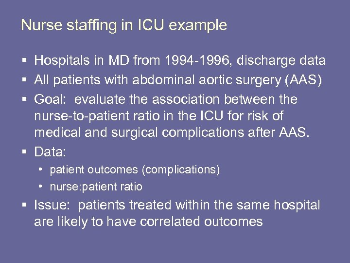Nurse staffing in ICU example § Hospitals in MD from 1994 -1996, discharge data