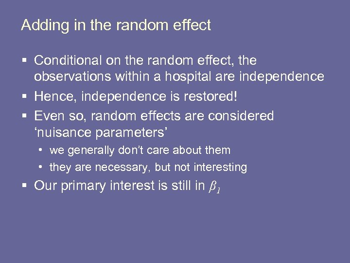 Adding in the random effect § Conditional on the random effect, the observations within