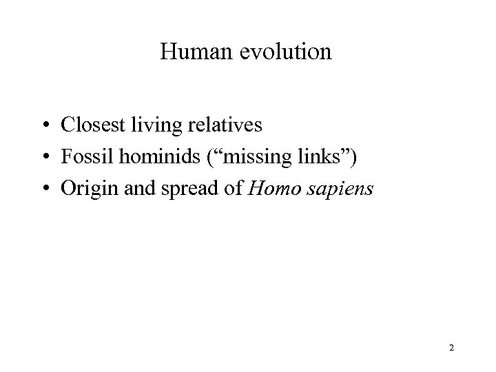 """Human evolution • Closest living relatives • Fossil hominids (""""missing links"""") • Origin and"""