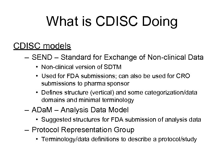 What is CDISC Doing CDISC models – SEND – Standard for Exchange of Non-clinical
