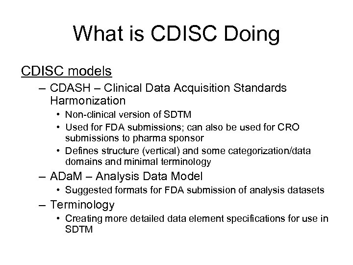 What is CDISC Doing CDISC models – CDASH – Clinical Data Acquisition Standards Harmonization