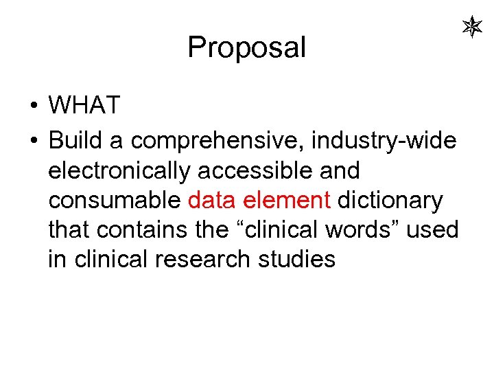 Proposal • WHAT • Build a comprehensive, industry-wide electronically accessible and consumable data element