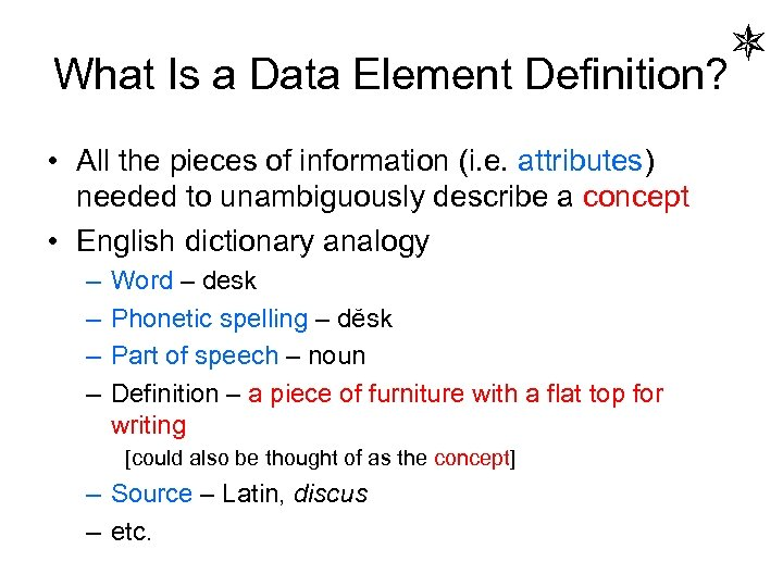 What Is a Data Element Definition? • All the pieces of information (i.
