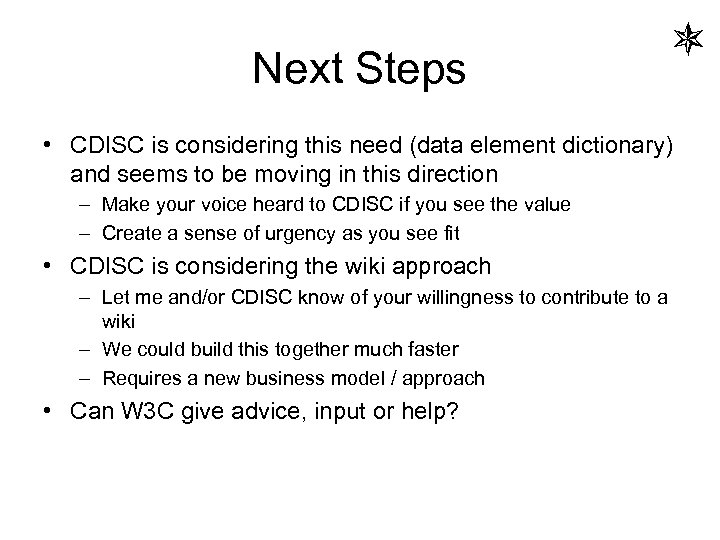 Next Steps • CDISC is considering this need (data element dictionary) and seems to