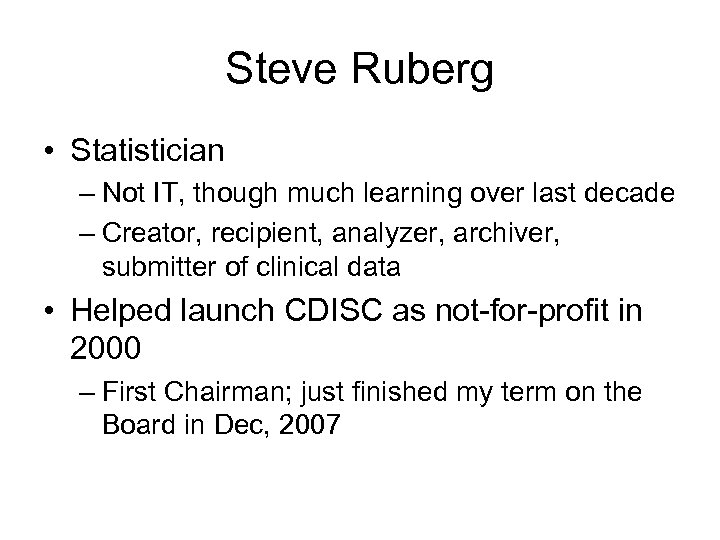 Steve Ruberg • Statistician – Not IT, though much learning over last decade –