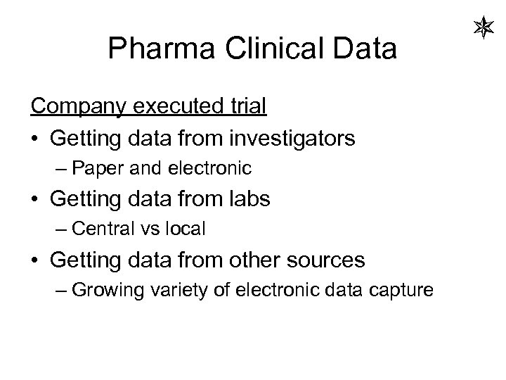 Pharma Clinical Data Company executed trial • Getting data from investigators – Paper and