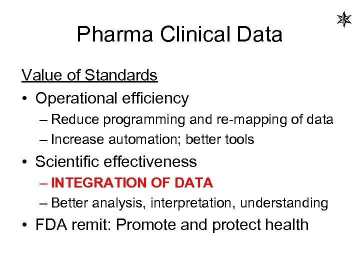 Pharma Clinical Data Value of Standards • Operational efficiency – Reduce programming and re-mapping