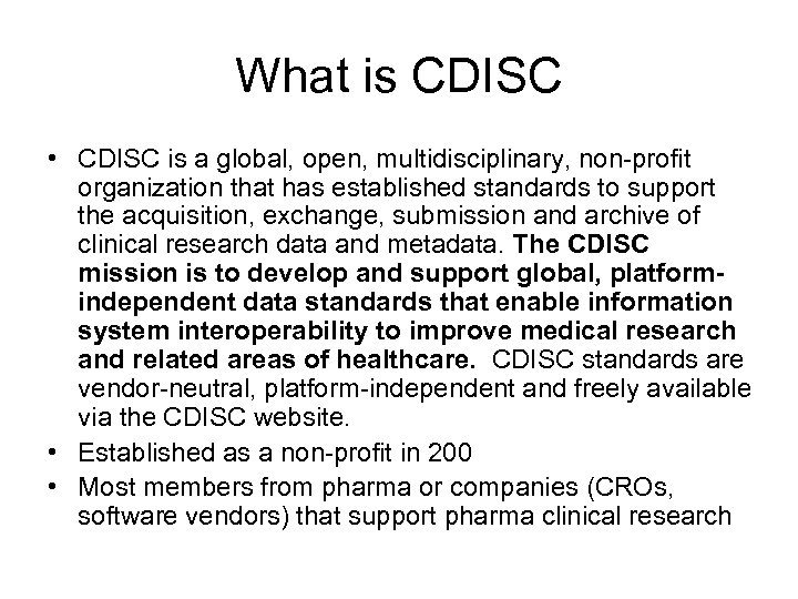 What is CDISC • CDISC is a global, open, multidisciplinary, non-profit organization that has