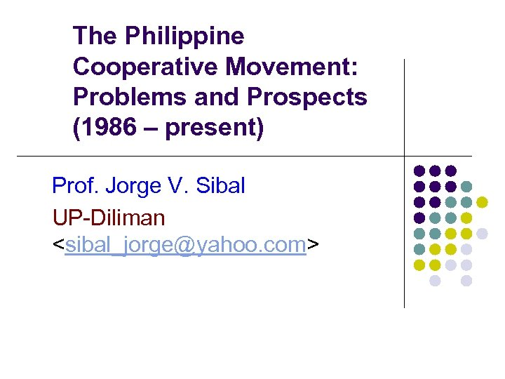 The Philippine Cooperative Movement: Problems and Prospects (1986 – present) Prof. Jorge V. Sibal