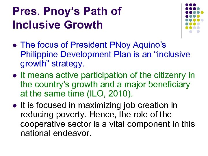 Pres. Pnoy's Path of Inclusive Growth l l l The focus of President PNoy