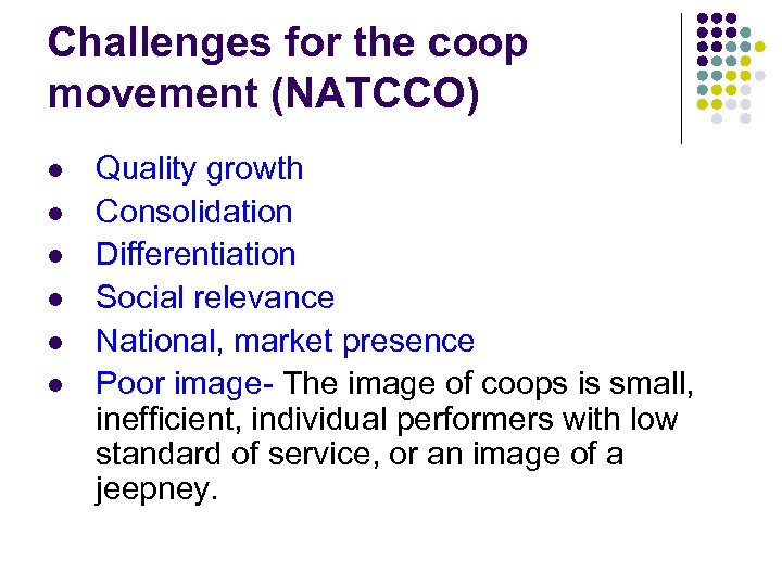 Challenges for the coop movement (NATCCO) l l l Quality growth Consolidation Differentiation Social