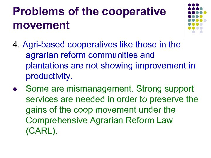 Problems of the cooperative movement 4. Agri-based cooperatives like those in the agrarian reform