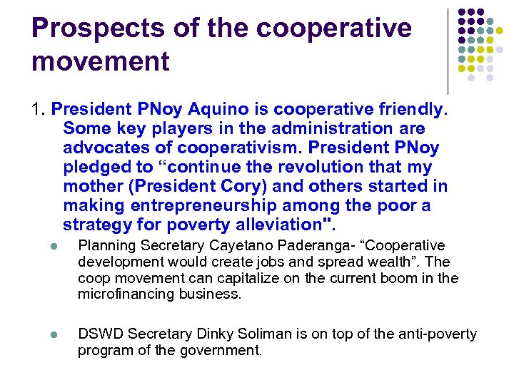 Prospects of the cooperative movement 1. President PNoy Aquino is cooperative friendly. Some key