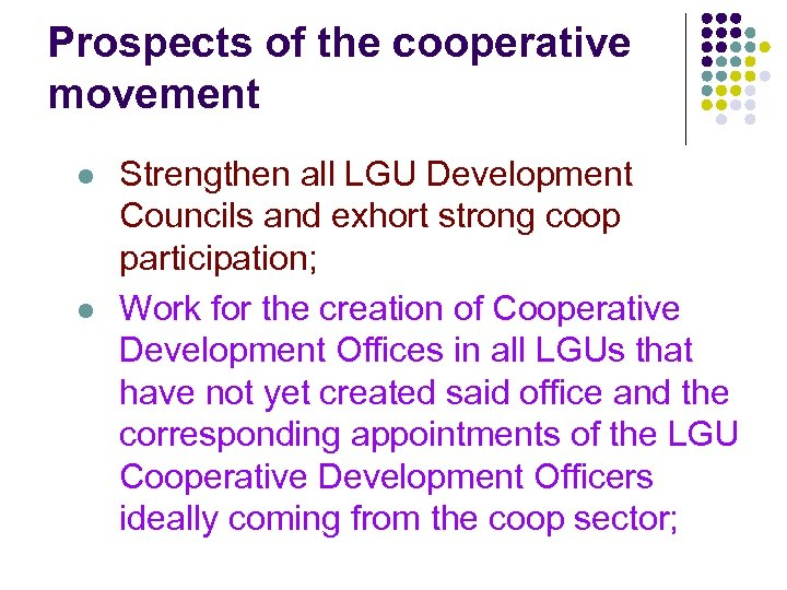 Prospects of the cooperative movement l l Strengthen all LGU Development Councils and exhort