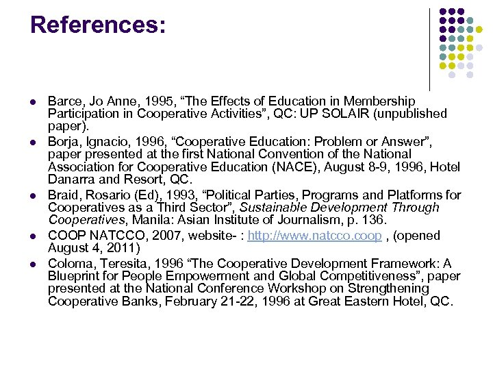"References: l l l Barce, Jo Anne, 1995, ""The Effects of Education in Membership"