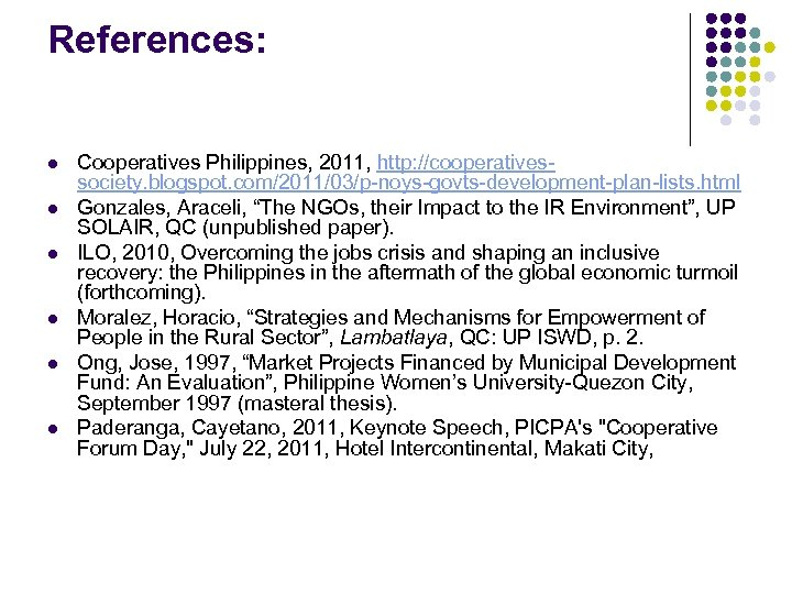 References: l l l Cooperatives Philippines, 2011, http: //cooperativessociety. blogspot. com/2011/03/p-noys-govts-development-plan-lists. html Gonzales, Araceli,