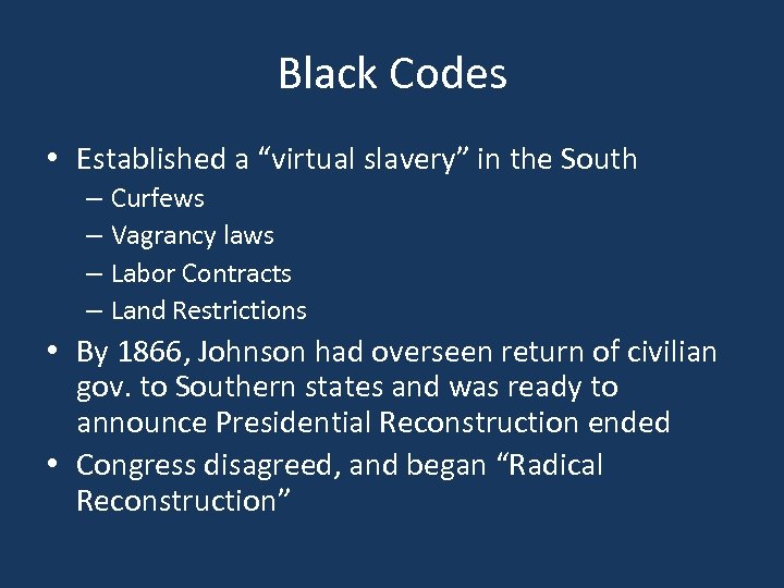 "Black Codes • Established a ""virtual slavery"" in the South – Curfews – Vagrancy"