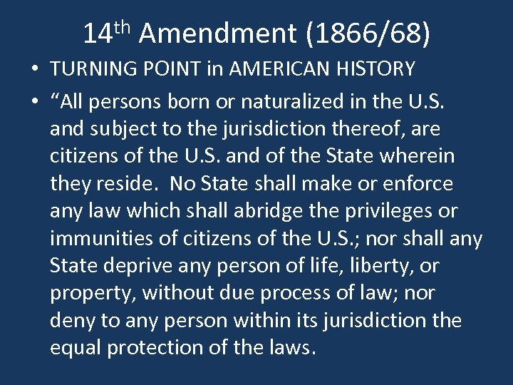 "14 th Amendment (1866/68) • TURNING POINT in AMERICAN HISTORY • ""All persons born"