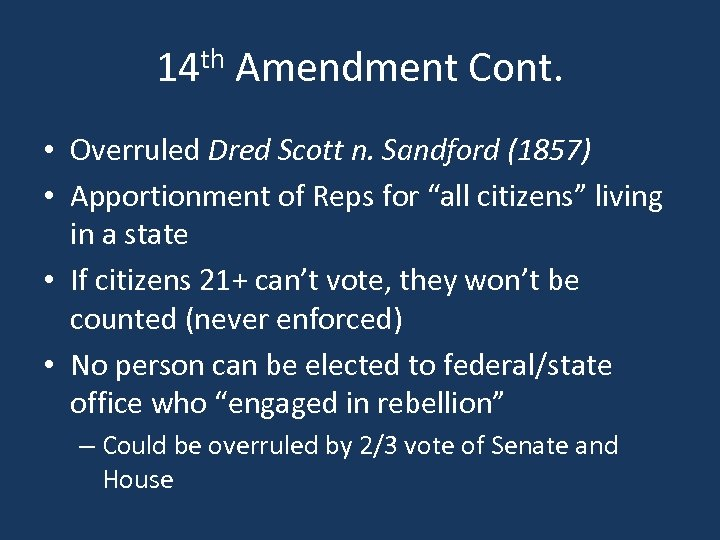 14 th Amendment Cont. • Overruled Dred Scott n. Sandford (1857) • Apportionment of