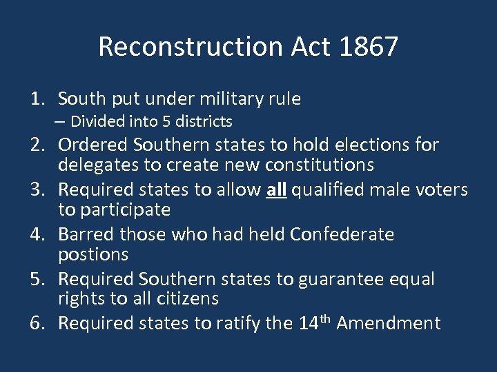 Reconstruction Act 1867 1. South put under military rule – Divided into 5 districts
