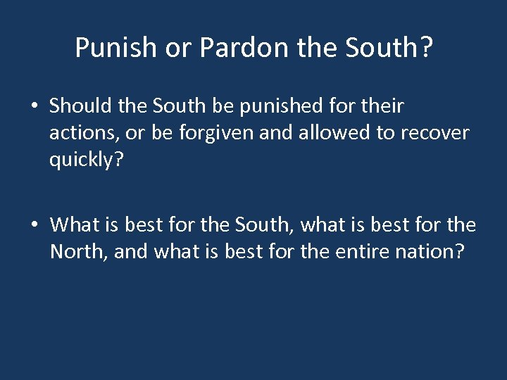 Punish or Pardon the South? • Should the South be punished for their actions,