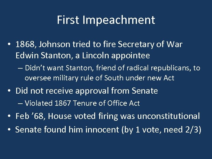 First Impeachment • 1868, Johnson tried to fire Secretary of War Edwin Stanton, a
