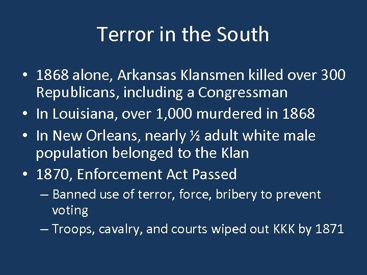 Terror in the South • 1868 alone, Arkansas Klansmen killed over 300 Republicans, including