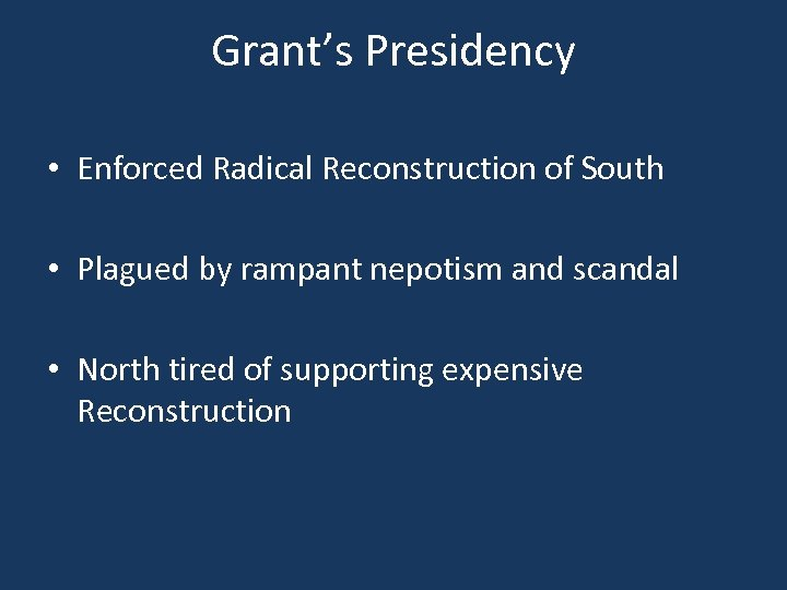 Grant's Presidency • Enforced Radical Reconstruction of South • Plagued by rampant nepotism and