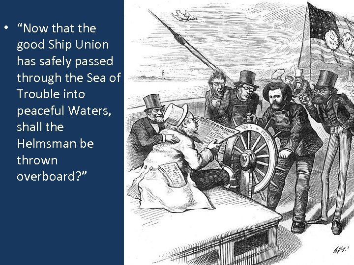 "• ""Now that the good Ship Union has safely passed through the Sea"