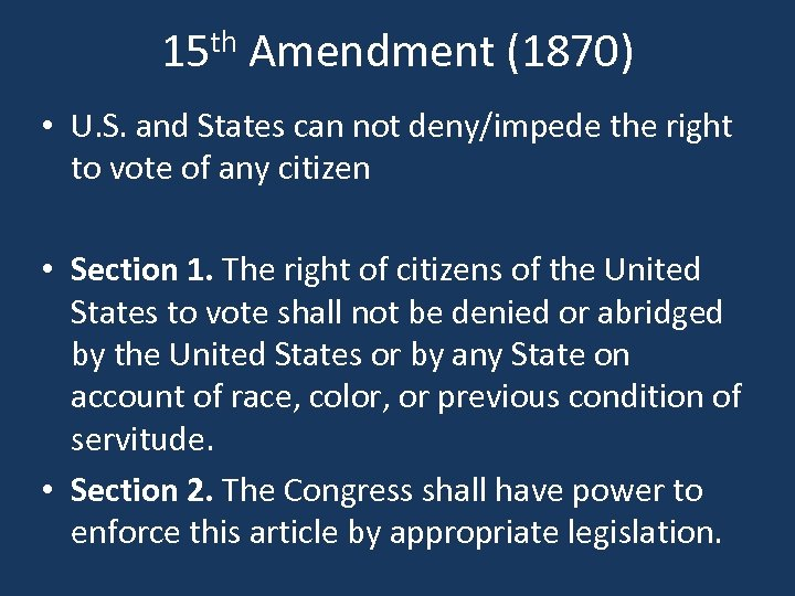 15 th Amendment (1870) • U. S. and States can not deny/impede the right
