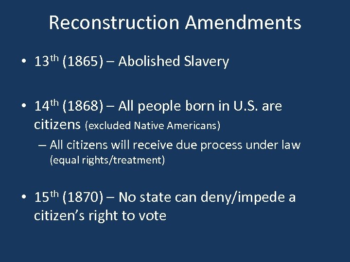 Reconstruction Amendments • 13 th (1865) – Abolished Slavery • 14 th (1868) –