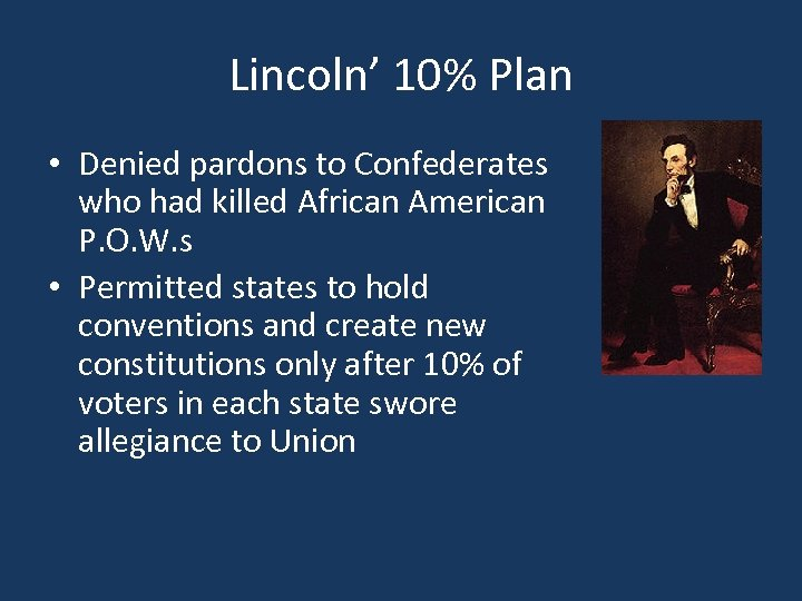 Lincoln' 10% Plan • Denied pardons to Confederates who had killed African American P.