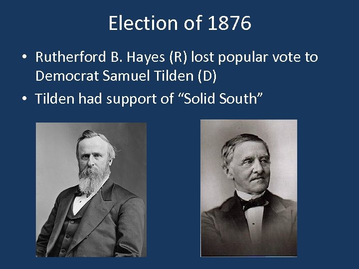 Election of 1876 • Rutherford B. Hayes (R) lost popular vote to Democrat Samuel