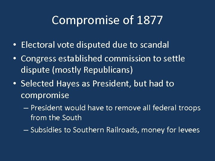 Compromise of 1877 • Electoral vote disputed due to scandal • Congress established commission