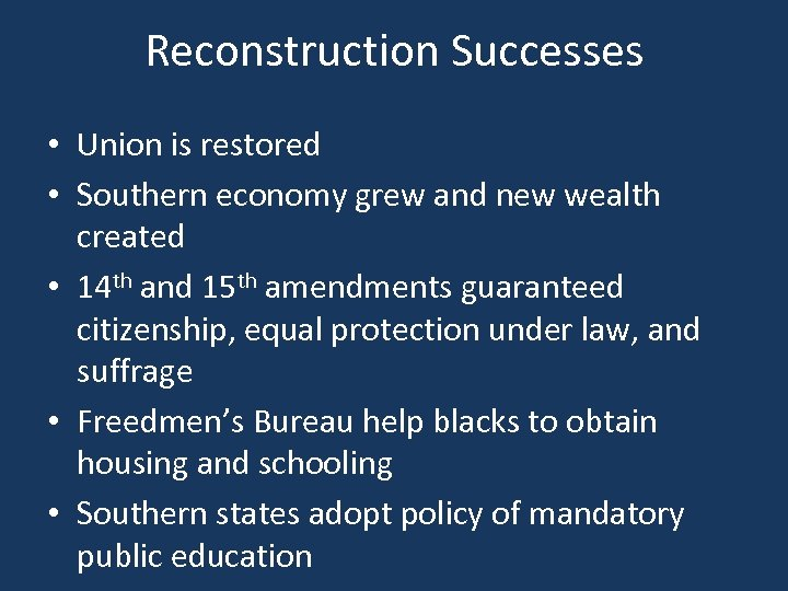 Reconstruction Successes • Union is restored • Southern economy grew and new wealth created