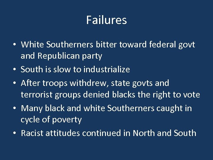 Failures • White Southerners bitter toward federal govt and Republican party • South is