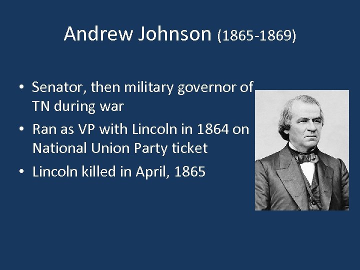 Andrew Johnson (1865 -1869) • Senator, then military governor of TN during war •