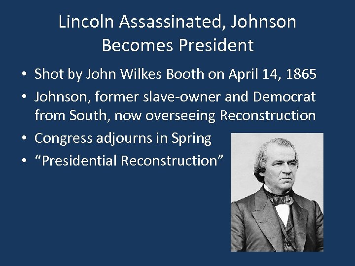 Lincoln Assassinated, Johnson Becomes President • Shot by John Wilkes Booth on April 14,