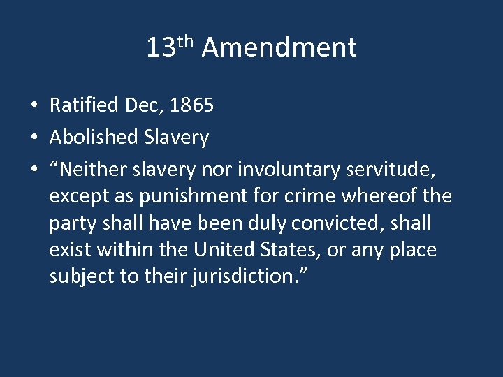 "13 th Amendment • Ratified Dec, 1865 • Abolished Slavery • ""Neither slavery nor"