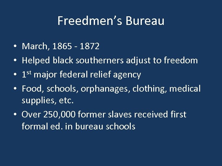 Freedmen's Bureau March, 1865 - 1872 Helped black southerners adjust to freedom 1 st