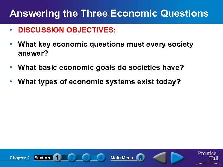 Answering the Three Economic Questions • DISCUSSION OBJECTIVES: • What key economic questions must