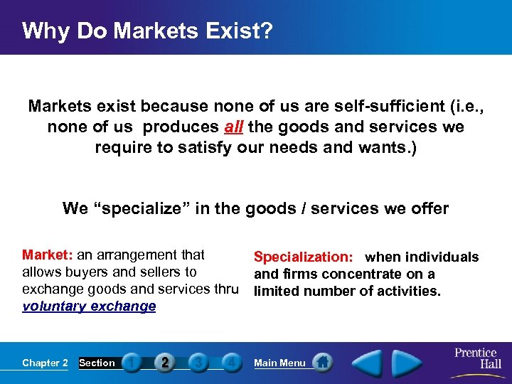 Why Do Markets Exist? Markets exist because none of us are self-sufficient (i. e.