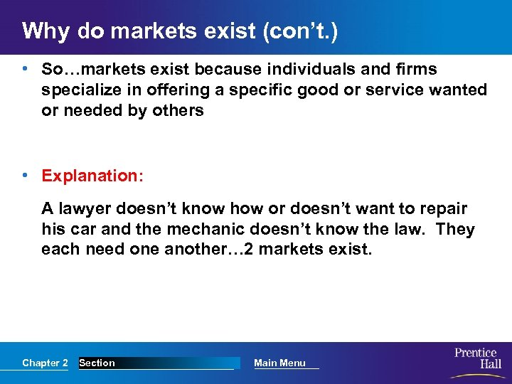 Why do markets exist (con't. ) • So…markets exist because individuals and firms specialize