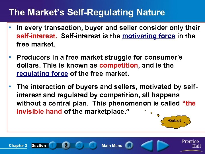 The Market's Self-Regulating Nature • In every transaction, buyer and seller consider only their