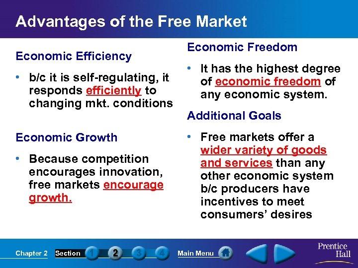 Advantages of the Free Market Economic Efficiency • b/c it is self-regulating, it responds