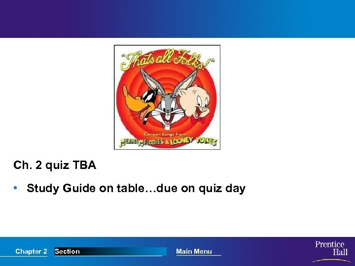 Ch. 2 quiz TBA • Study Guide on table…due on quiz day Chapter 2